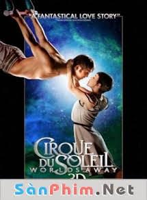 Gánh Xiếc Mặt Trời - Cirque Du Soleil: Worlds Away