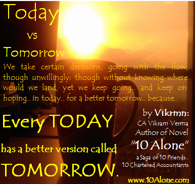 10 Alone quote by Vikrmn Every TODAY has a better version CA Vikram Verma