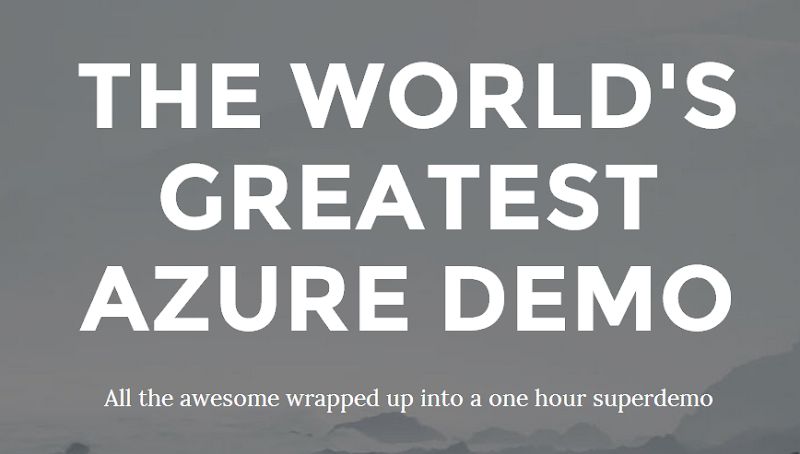THE WORLD'S GREATEST AZURE DEMO - All the awesome wrapped up into a one hour superdemo