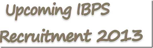 upcoming-IBPS-Recruitment-2013