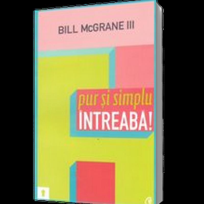 Pur și simplu întreabă - Bill McGrane citește online gratis (full pdf)