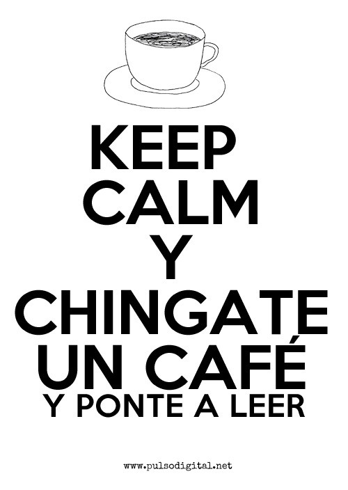 Keep Calm y Chíngate un café
