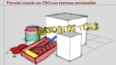 Tutorial 005 - criando um CSO com texturas recolorables (lassoares-rct3)