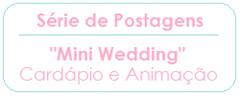 MINI WEDDING - SERIE DE POSTAGENS - CARDAPIO - PLANETA CASAMENTO
