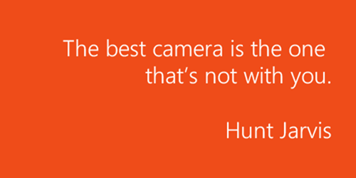 The best camera is the one that's not with you. – Hunt Jarvis.