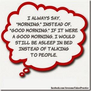 I always say morning