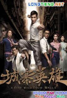 Anh Hùng Chính Nghĩa - A Fist Within Four Walls,城寨英雄 Tập 18 19 Cuối