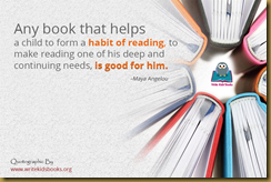 "inspirational quote ""Any book that helps a child to form a habit of reading, to make reading one of his deep and continuing needs, is good for him."" – Maya Angelou"