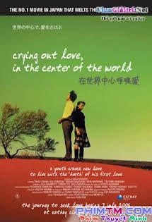 Tiếng Gọi Tình Yêu Giữa Lòng Thế Giới - Crying Out Love in the Center of the World (2004)