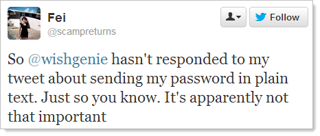 So @wishgenie hasn't responded to my tweet about sending my password in plain text. Just so you know. It's apparently not that important