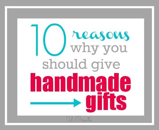 10 Reasons Why You Should Give Handmade Gifts u-createcrafts.com