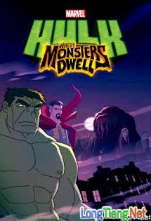 Người Khổng Lồ Xanh: Nơi Quái Vật Trú Ngụ - Hulk: Where Monsters Dwell