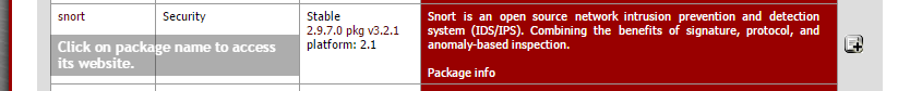 Machine generated alternative text: Security Click package nanæ to accBs its website. Stable 2.9.7.0 pkg v3.2.1 platform: 2.1 Snort is an open source network intnßon preænbon and detection system (IDS/IPS). the benefits of nod, and anomalybased i rwpecton. Package i No