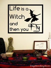 Life is a Witch and Then you Fly Pagan Vinyl Wall Decal