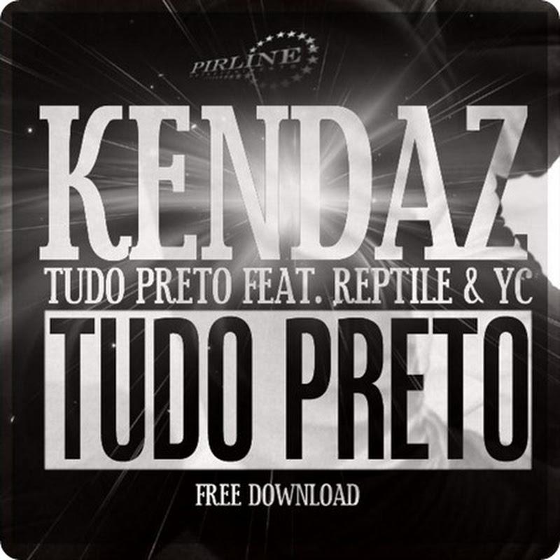 Kendaz - Tudo Preto Feat Reptile & YC [Download]
