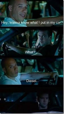 Hey, wanna know what I put in my car? Diesel.