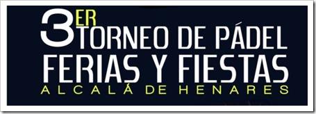 3er Torneo de Pádel Ferias y Fiestas Alcalá de Henares del 24 al 31 de agosto 2013.