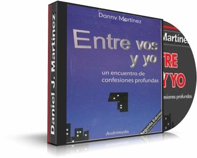ENTRE VOS Y YO, Daniel Jorge Martinez [ Audiolibro ] – Un encuentro de confesiones profundas sobre temas trancendentales de la vida