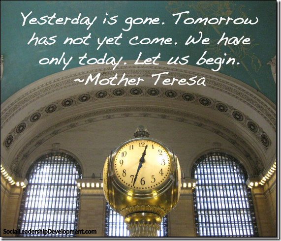 leadership-quotes-mother-teresa-yesterday-is-gone-tomrrow-has-not-yet-come-we-have-only-today-let-us-begin