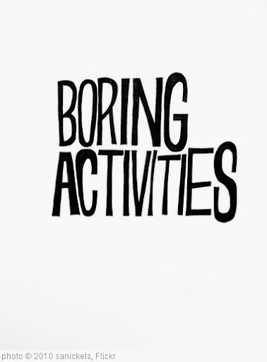'boring activities' photo (c) 2010, sanickels - license: http://creativecommons.org/licenses/by-nd/2.0/