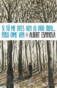 Si tú me dices ven lo dejo todo… pero dime ven, de Albert Espinosa