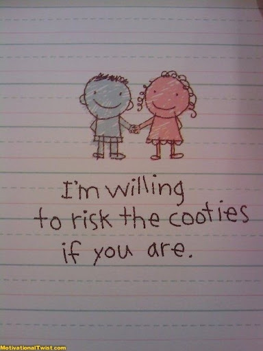 im_willing_to_risk_the_cooties_if_you_are_quote