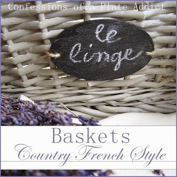 CONFESSIONS OF A PLATE ADDICT Baskets...Country French Style