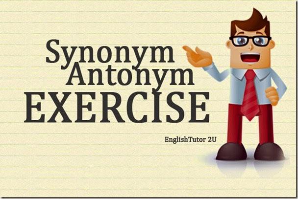 English Learning Blog: [Exercise] Synonym VS Antonym: Let's Do It..!