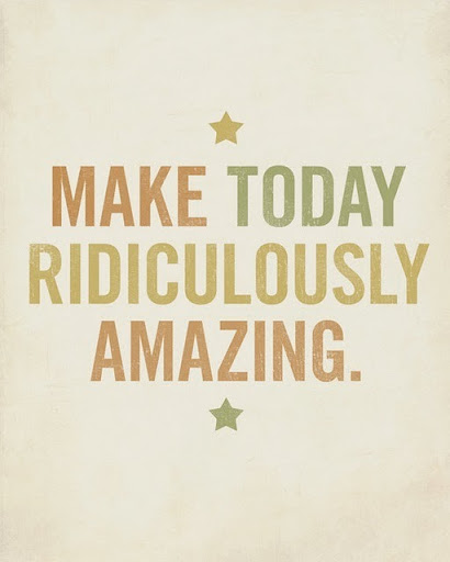 make_today_ridiculously_amazing_quote