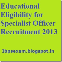 Educational Eligibility for Specialist Officer Recruitment 2013