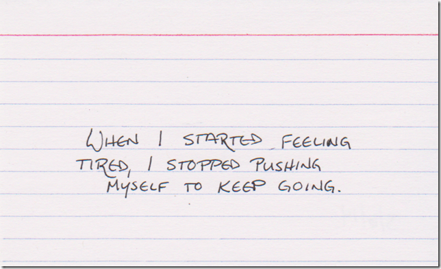 When I started feeling tired, I stopped pushing myself to keep going.