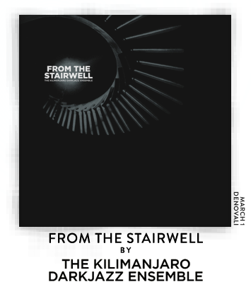 From the Stairwell by The Kilimanjaro Darkjazz Ensemble