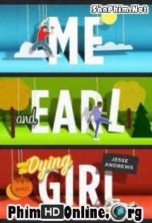 Tôi, Earl Và Cô Bạn Hấp Hối - Me And Earl And The Dying Girl