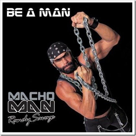 Macho Man Randy Savage - Be A Man