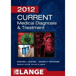 Current Medical Diagnosis and Treatment 2012 by Stephen McPhee, Maxine Papadakis and Michael W Rabow