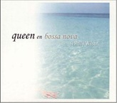Queen en Bossa Nova - By Holly Wilson