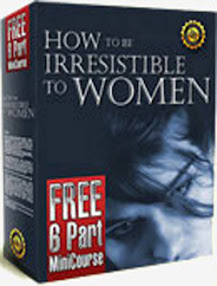 Cover of James Bradley's Book How To Be Irresistible To Woman 6 Part Mini Course