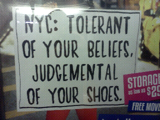 """NYC: Tolerant of your beliefs, judgmental of your shoes."""