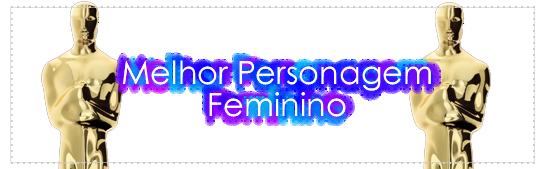Melhor Personagem Feminino