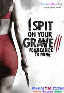 Cô Gái Báo Thù 3 - I Spit on Your Grave: Vengeance is Mine (2015) Tập HD 1080p Full