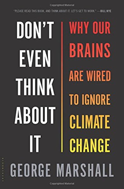 Cover of 'Don't Even Think About It: Why Our Brains Are Wired To ignore Climate Change', by George Marshall. Photo: Bloomsbury USA