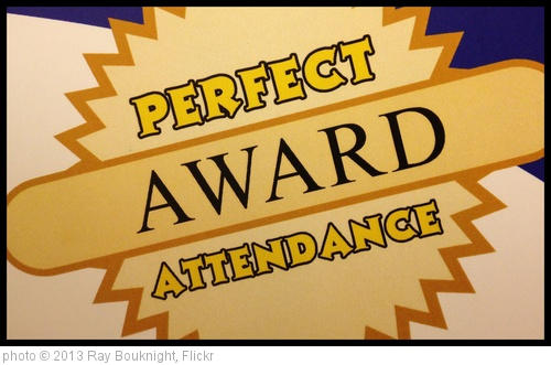 '302/365 ~ Perfect Attendance #award' photo (c) 2013, Ray Bouknight - license: http://creativecommons.org/licenses/by/2.0/