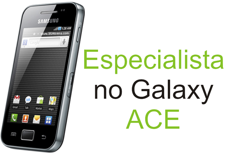 Especialistas no Galaxy Ace