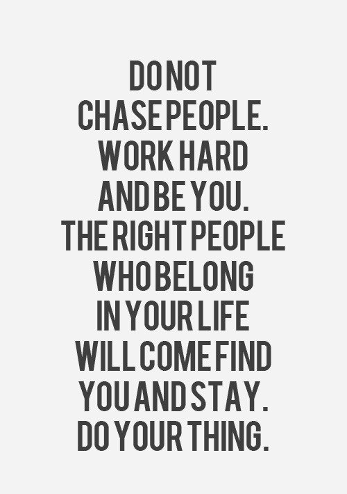 do not chase people