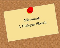 Misnamed A Dialogue Sketch