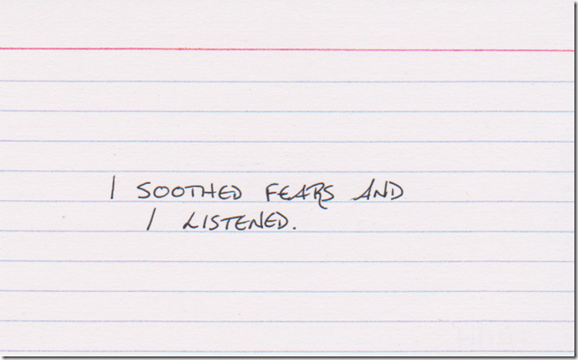 I soothed fears and I listened.