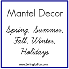 Mantel Decor Spring, Summer, Fall, Winter and Holidays from Setting for Four