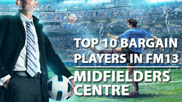 Top 10 Bargain Players in FM13 Midfielders Centre