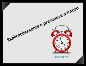 Explicações sobre o presente e o futuro (lassoares-rct3)