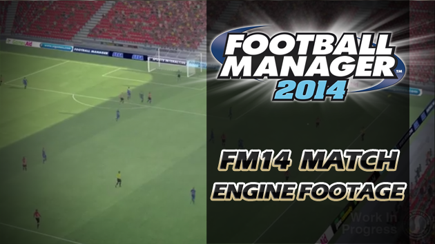 FM14 Match Engine Footage